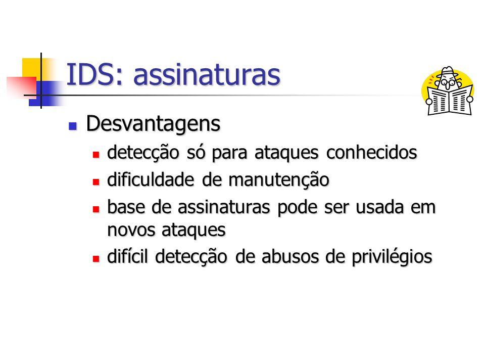 IDS: assinaturas Desvantagens Desvantagens detecção só para ataques conhecidos detecção só para ataques conhecidos dificuldade de manutenção dificulda