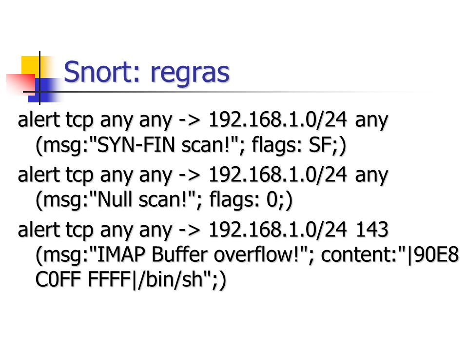 Snort: regras alert tcp any any -> 192.168.1.0/24 any (msg:
