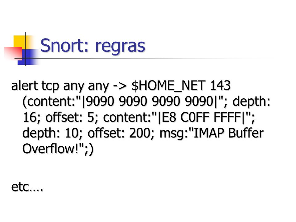 Snort: regras alert tcp any any -> $HOME_NET 143 (content:
