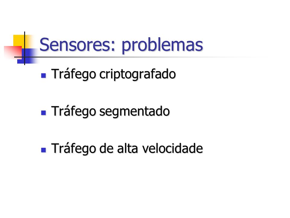 Sensores: problemas Tráfego criptografado Tráfego criptografado Tráfego segmentado Tráfego segmentado Tráfego de alta velocidade Tráfego de alta veloc