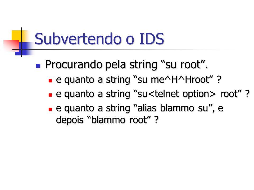 Subvertendo o IDS Procurando pela string su root. Procurando pela string su root. e quanto a string su me^H^Hroot ? e quanto a string su me^H^Hroot ?