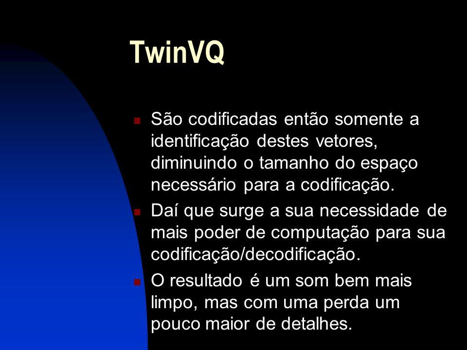 TwinVQ São codificadas então somente a identificação destes vetores, diminuindo o tamanho do espaço necessário para a codificação.