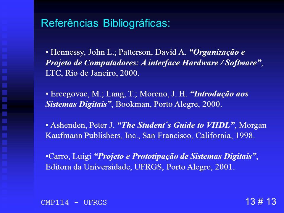 Referências Bibliográficas: Hennessy, John L.; Patterson, David A. Organização e Projeto de Computadores: A interface Hardware / Software, LTC, Rio de