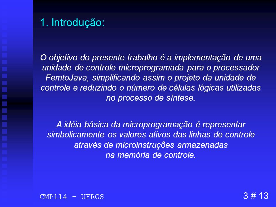 1. Introdução: O objetivo do presente trabalho é a implementação de uma unidade de controle microprogramada para o processador FemtoJava, simplificand