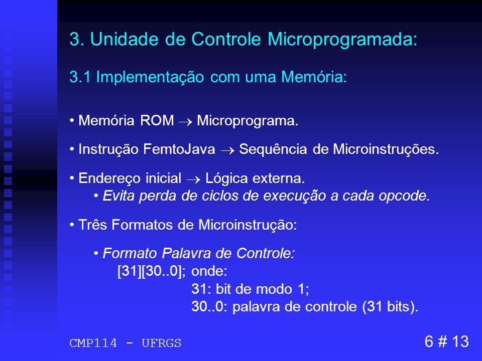 3. Unidade de Controle Microprogramada: 3.1 Implementação com uma Memória: Memória ROM Microprograma. Instrução FemtoJava Sequência de Microinstruções