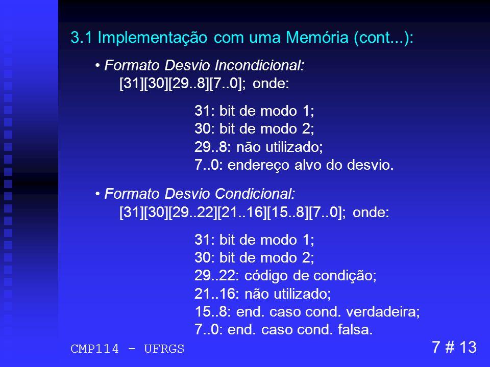 3.1 Implementação com uma Memória (cont...): Formato Desvio Incondicional: [31][30][29..8][7..0]; onde: 31: bit de modo 1; 30: bit de modo 2; 29..8: n