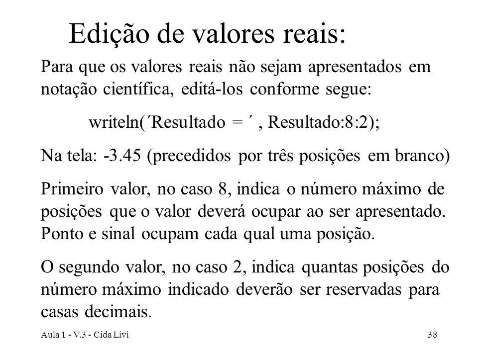 Aula 1 - V.3 - Cida Livi38 Edição de valores reais: Para que os valores reais não sejam apresentados em notação científica, editá-los conforme segue: