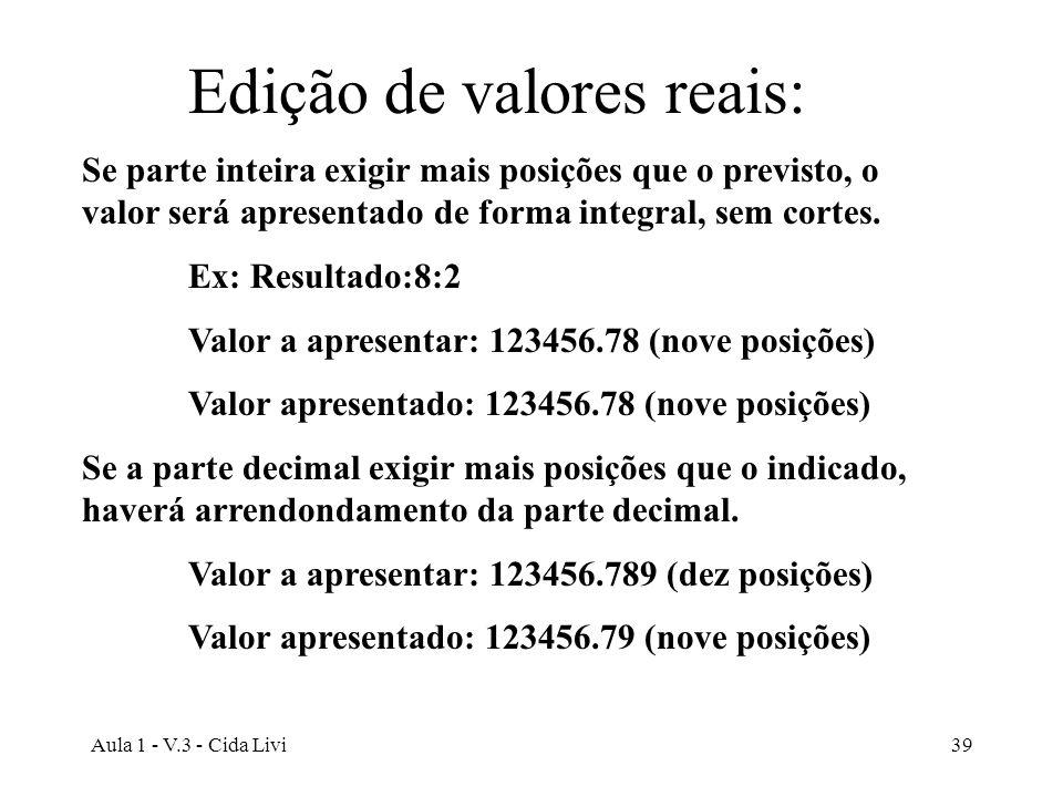 Aula 1 - V.3 - Cida Livi39 Se parte inteira exigir mais posições que o previsto, o valor será apresentado de forma integral, sem cortes. Ex: Resultado
