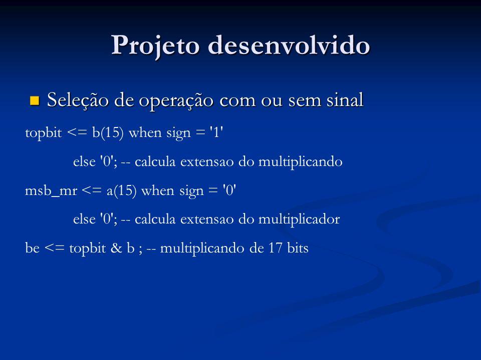 Projeto desenvolvido Seleção de operação com ou sem sinal Seleção de operação com ou sem sinal topbit <= b(15) when sign = '1' else '0'; -- calcula ex