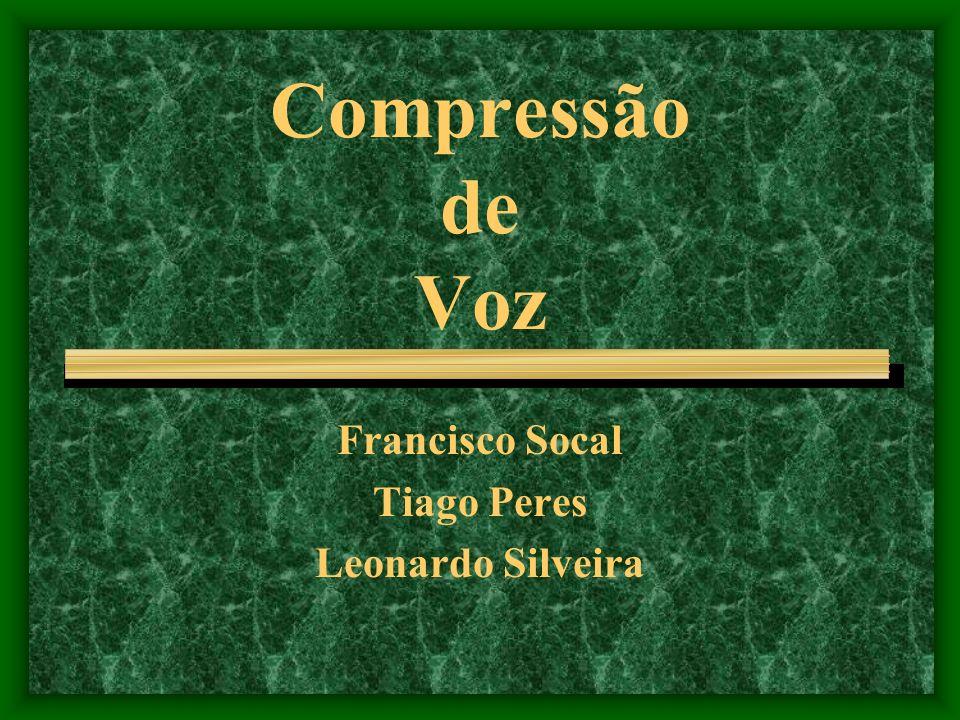 Compressão de Voz Francisco Socal Tiago Peres Leonardo Silveira