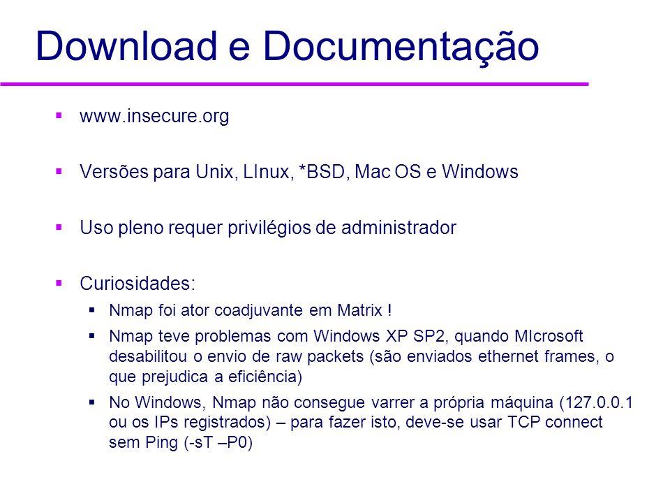 Download e Documentação www.insecure.org Versões para Unix, LInux, *BSD, Mac OS e Windows Uso pleno requer privilégios de administrador Curiosidades: