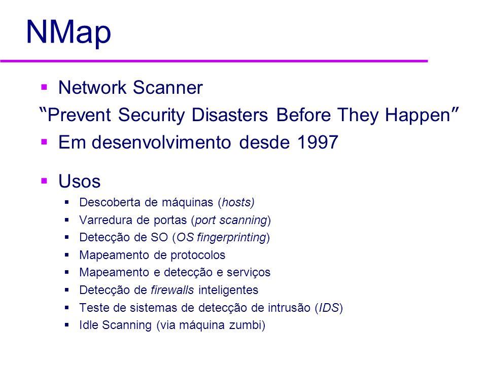 NMap Network Scanner Prevent Security Disasters Before They Happen Em desenvolvimento desde 1997 Usos Descoberta de máquinas (hosts) Varredura de port