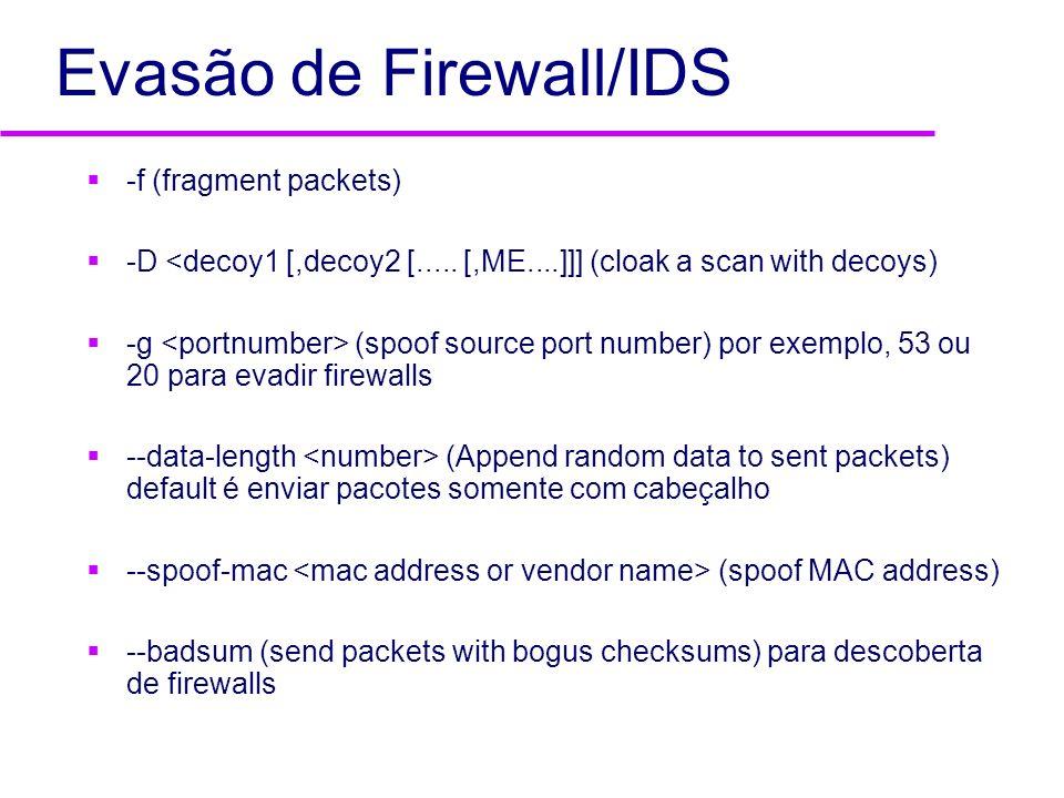 Evasão de Firewall/IDS -f (fragment packets) -D <decoy1 [,decoy2 [..... [,ME....]]] (cloak a scan with decoys) -g (spoof source port number) por exemp