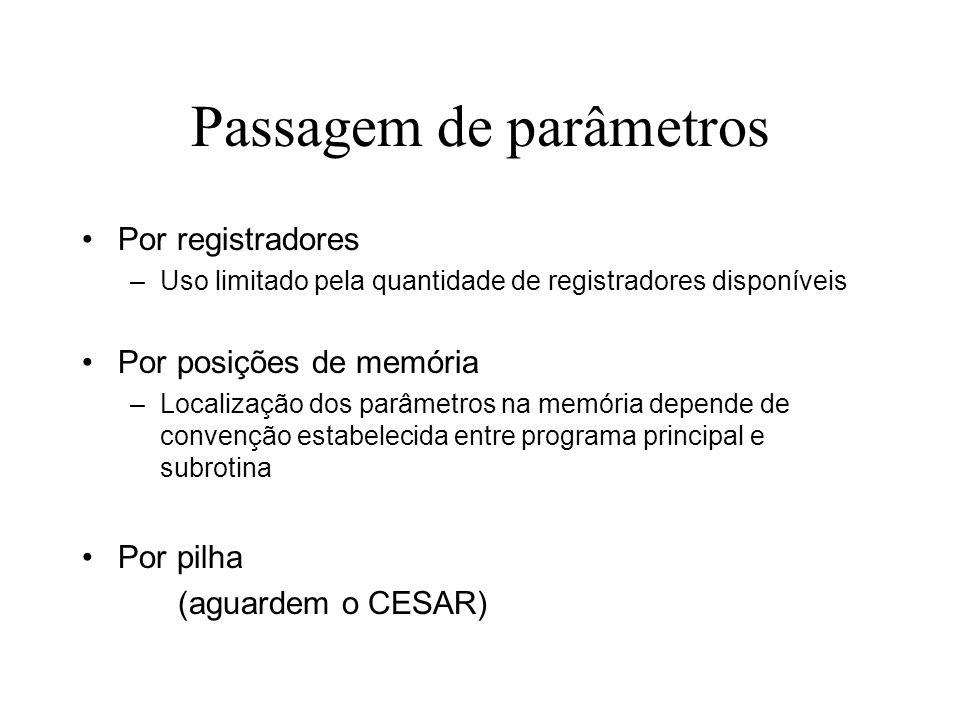 Passagem de parâmetros Por registradores –Uso limitado pela quantidade de registradores disponíveis Por posições de memória –Localização dos parâmetro