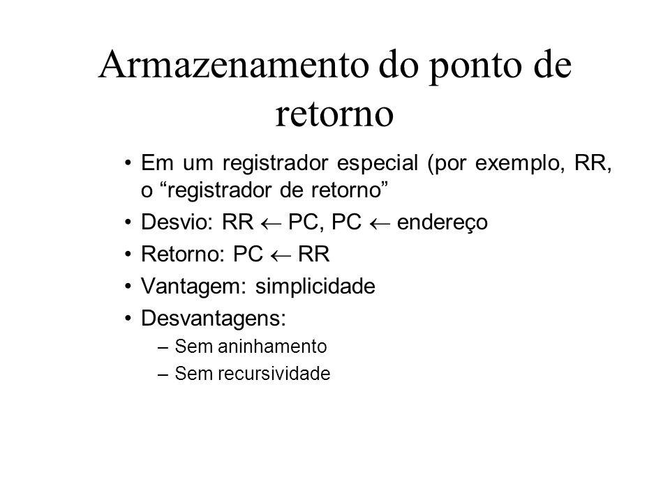 Armazenamento do ponto de retorno Em um registrador especial (por exemplo, RR, o registrador de retorno Desvio: RR PC, PC endereço Retorno: PC RR Vant