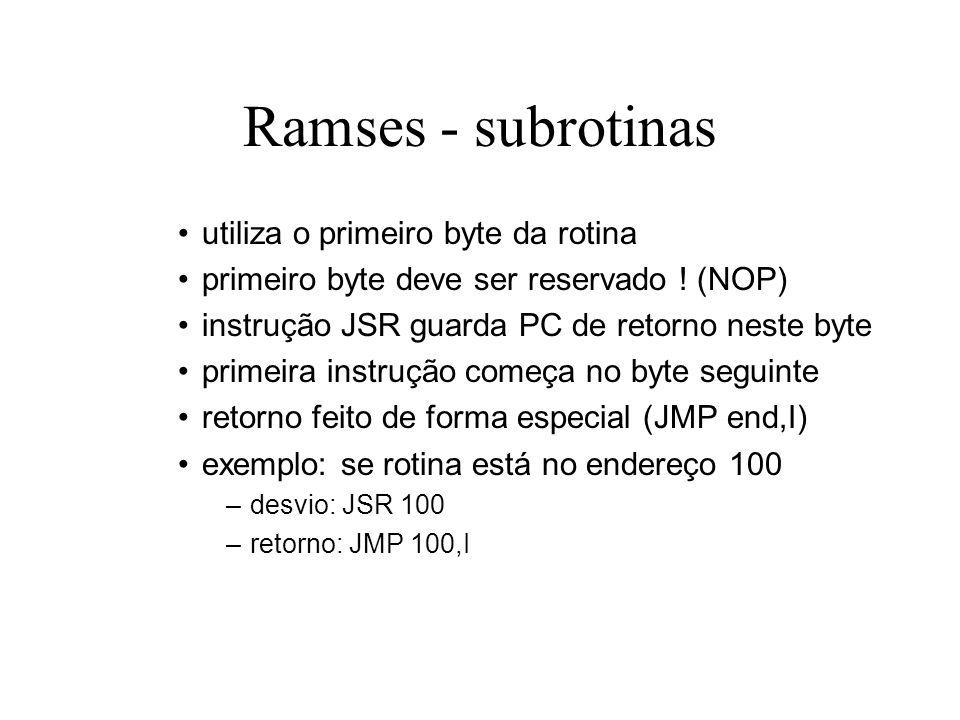 Ramses - subrotinas utiliza o primeiro byte da rotina primeiro byte deve ser reservado ! (NOP) instrução JSR guarda PC de retorno neste byte primeira
