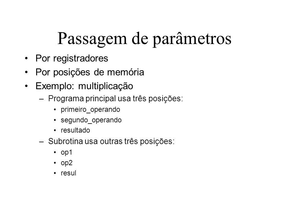 Passagem de parâmetros Por registradores Por posições de memória Exemplo: multiplicação –Programa principal usa três posições: primeiro_operando segun