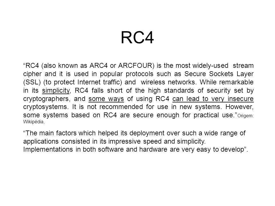 RC4 História 1987 Ron Rivest desenvolve o algoritmo RC4 para RSA(Rivest, Samir and Aderman) Data Security, Inc., Especializada em sist.