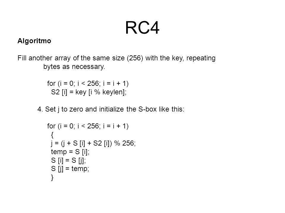 RC4 Algoritmo 5.Initialize i and j to zero.