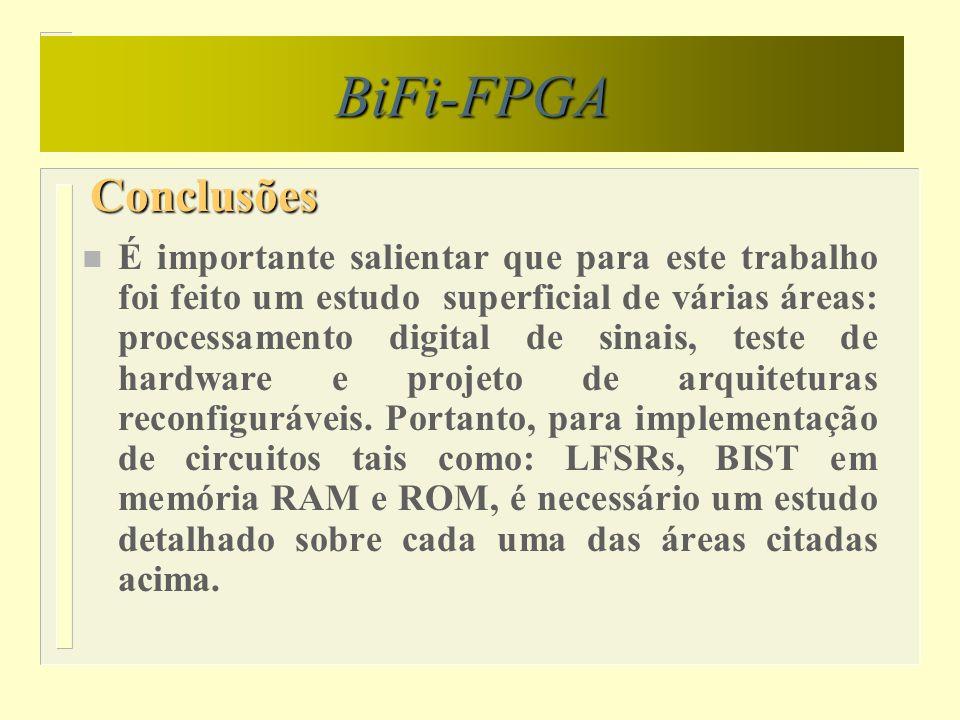 Conclusões BiFi-FPGA n É importante salientar que para este trabalho foi feito um estudo superficial de várias áreas: processamento digital de sinais,