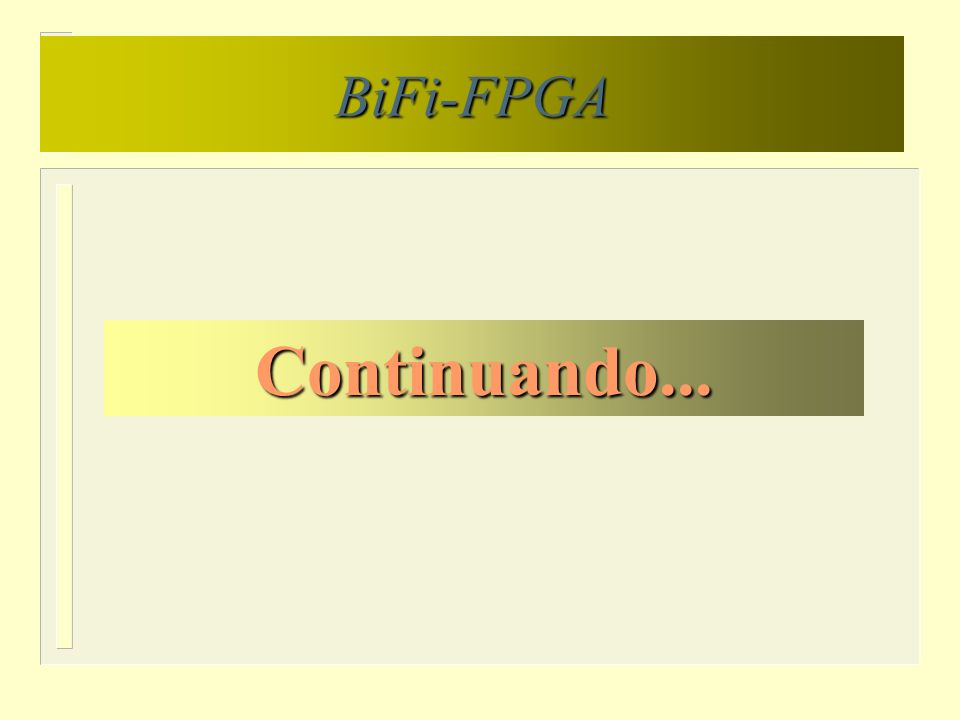n Descrição VHDL n Validação da Arquitetura n Implementação de um bloco básico n Descrição do bloco básico implementado n Implementação de um circuito de aplicação alvo n Descrição do circuito de aplicação alvo implementado n Simulações funcionais n Conclusões BiFi-FPGA Outline
