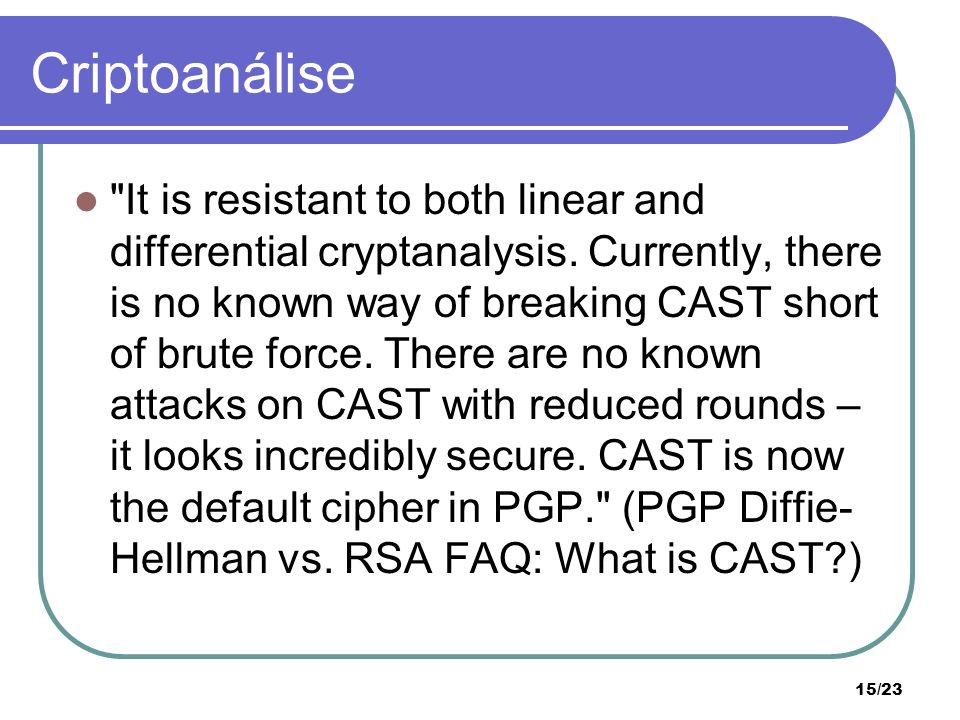 15/23 Criptoanálise It is resistant to both linear and differential cryptanalysis.