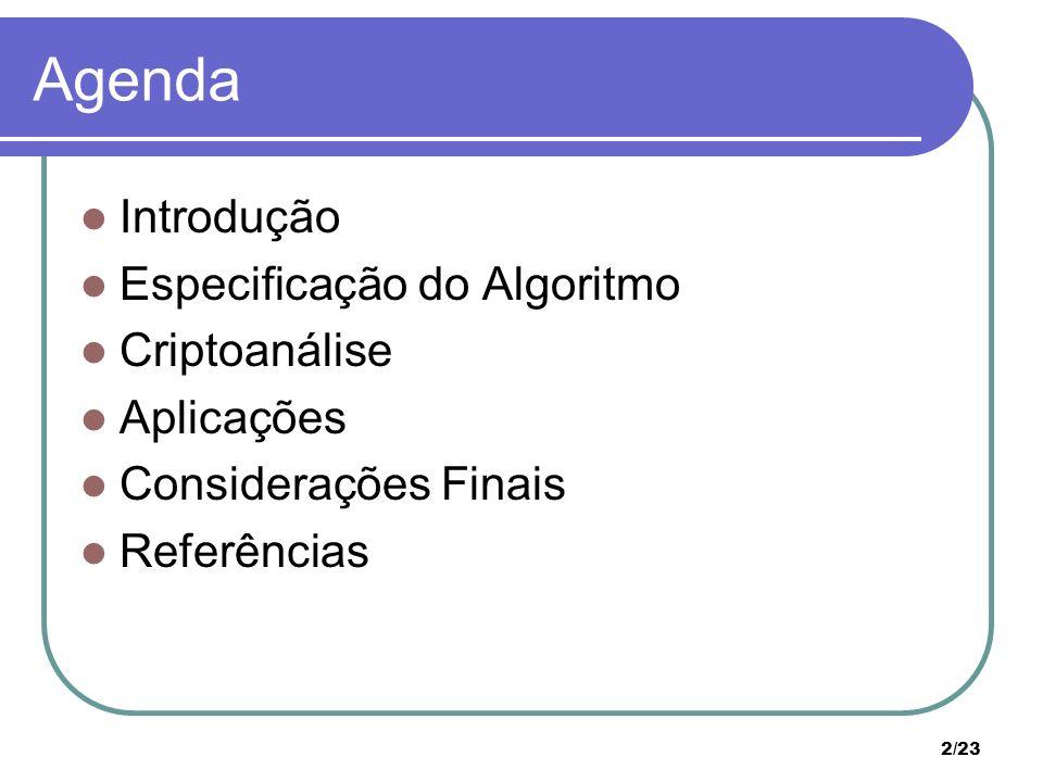 2/23 Agenda Introdução Especificação do Algoritmo Criptoanálise Aplicações Considerações Finais Referências