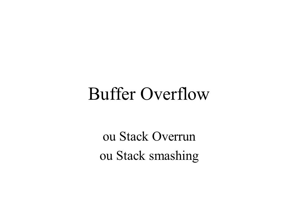 Buffer Overflow ou Stack Overrun ou Stack smashing
