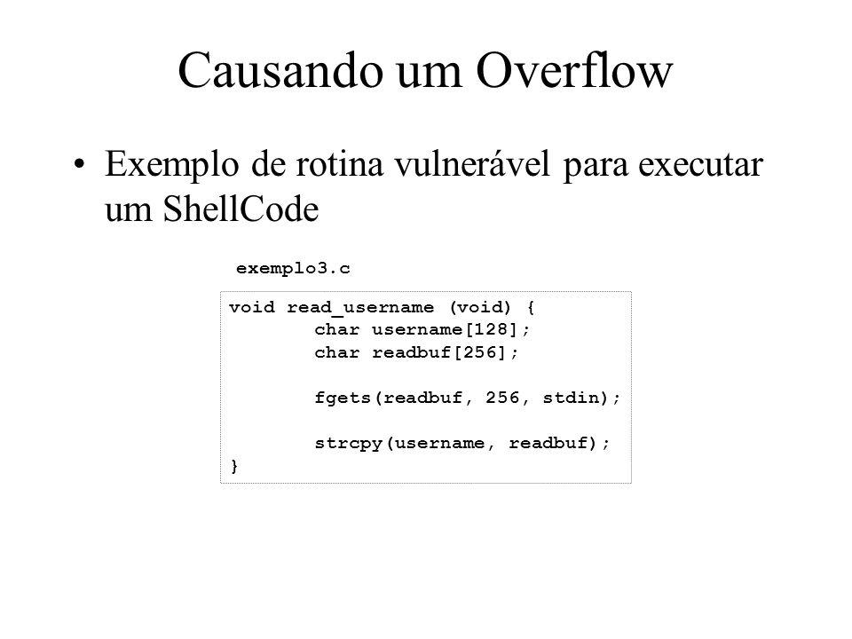 Causando um Overflow Exemplo de rotina vulnerável para executar um ShellCode void read_username (void) { char username[128]; char readbuf[256]; fgets(