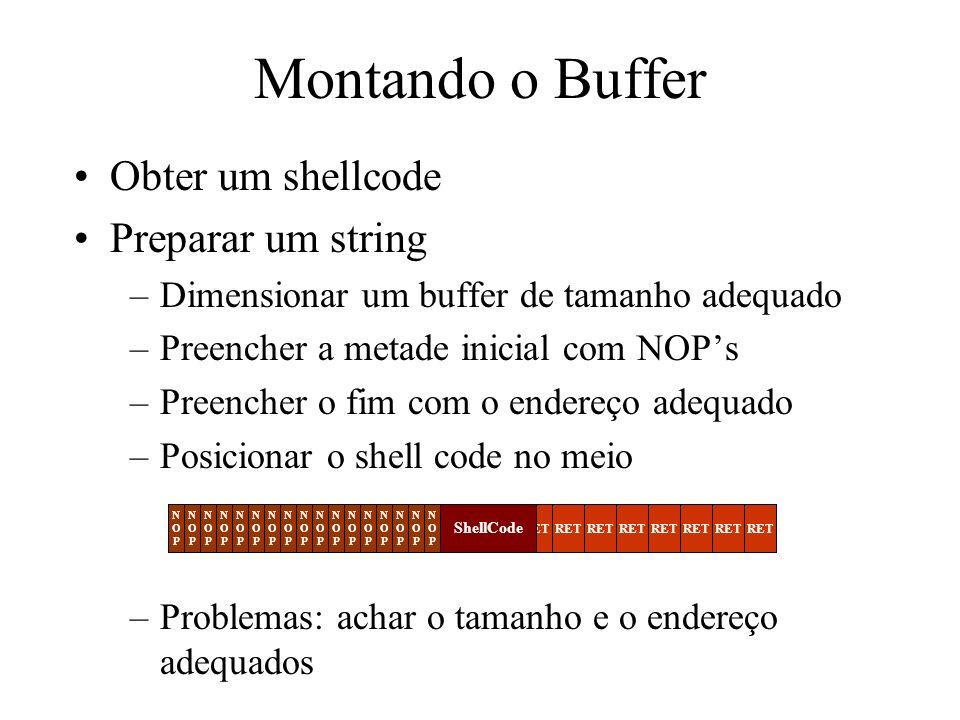 Montando o Buffer Obter um shellcode Preparar um string –Dimensionar um buffer de tamanho adequado –Preencher a metade inicial com NOPs –Preencher o f