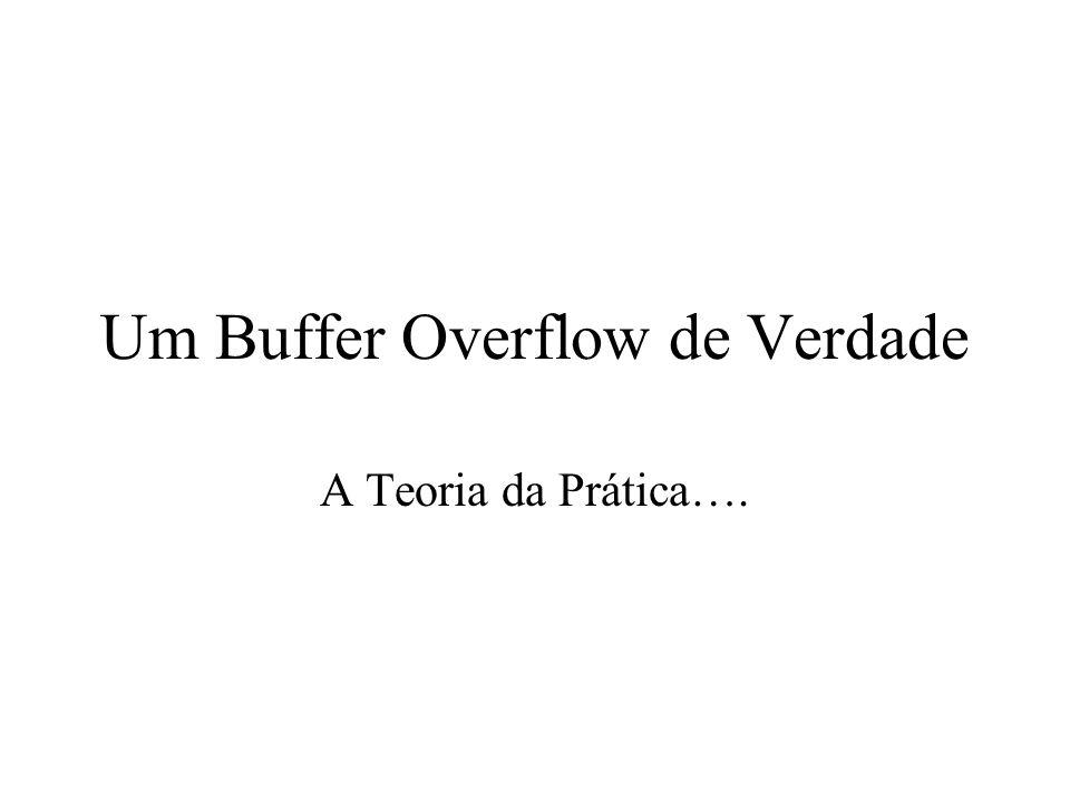 Um Buffer Overflow de Verdade A Teoria da Prática….
