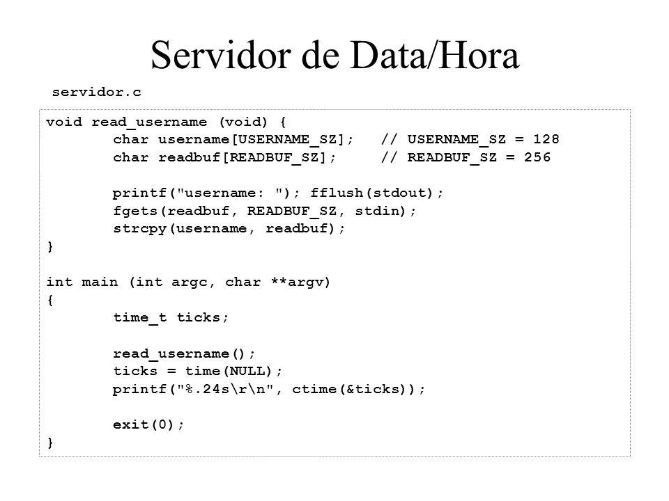 Servidor de Data/Hora void read_username (void) { char username[USERNAME_SZ];// USERNAME_SZ = 128 char readbuf[READBUF_SZ];// READBUF_SZ = 256 printf(