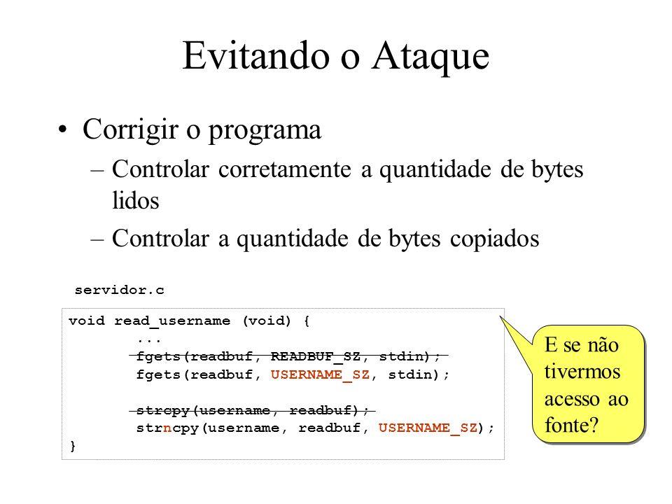 Evitando o Ataque Corrigir o programa –Controlar corretamente a quantidade de bytes lidos –Controlar a quantidade de bytes copiados void read_username