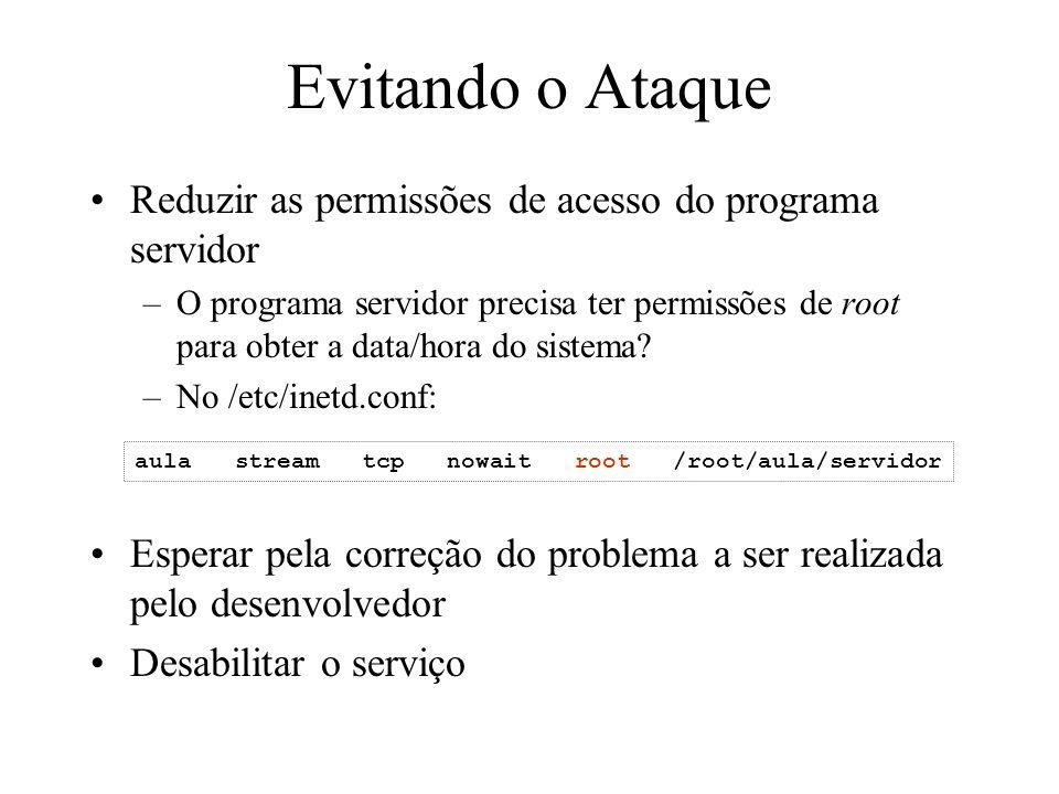 Evitando o Ataque Reduzir as permissões de acesso do programa servidor –O programa servidor precisa ter permissões de root para obter a data/hora do s