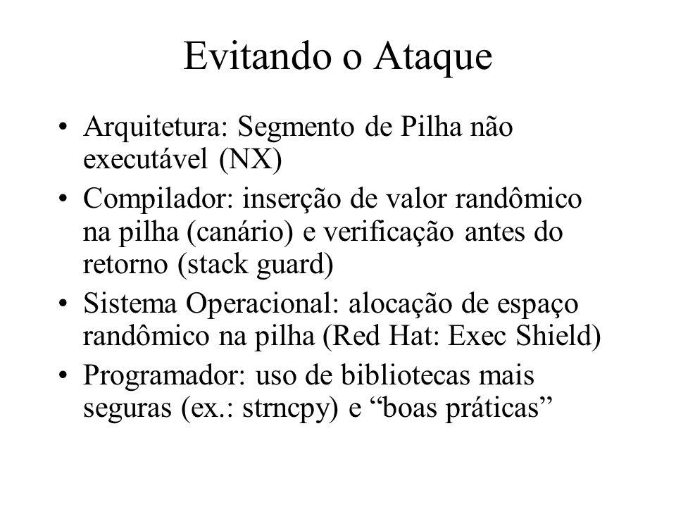 Evitando o Ataque Arquitetura: Segmento de Pilha não executável (NX) Compilador: inserção de valor randômico na pilha (canário) e verificação antes do