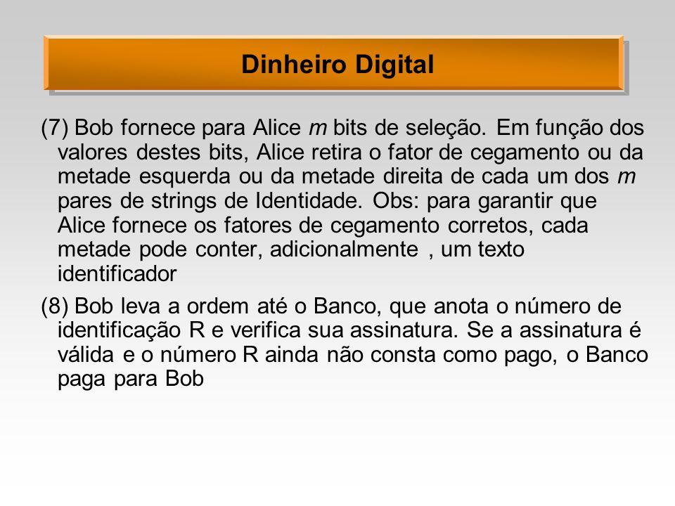 Dinheiro Digital (7)Bob fornece para Alice m bits de seleção. Em função dos valores destes bits, Alice retira o fator de cegamento ou da metade esquer