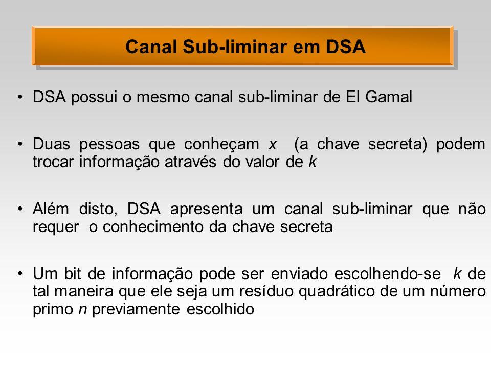 Canal Sub-liminar em DSA DSA possui o mesmo canal sub-liminar de El Gamal Duas pessoas que conheçam x (a chave secreta) podem trocar informação atravé