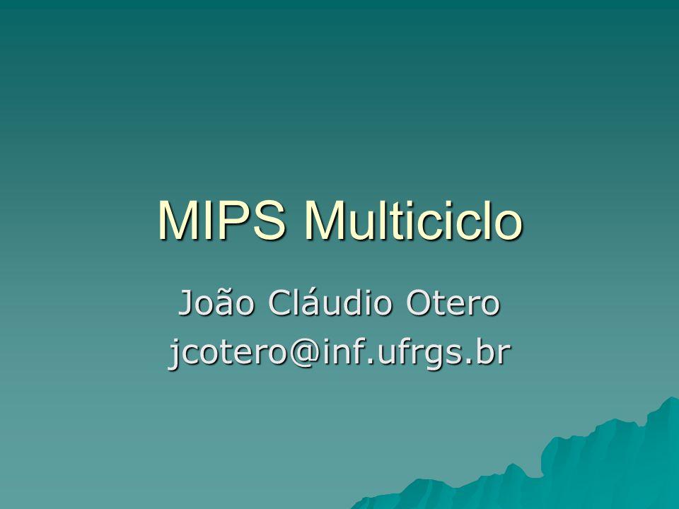 MIPS Multiciclo João Cláudio Otero jcotero@inf.ufrgs.br