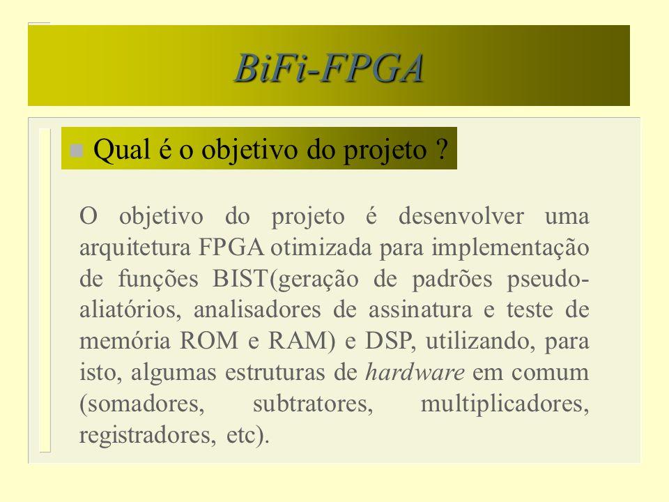 BiFi-FPGA n Qual é o objetivo do projeto ? O objetivo do projeto é desenvolver uma arquitetura FPGA otimizada para implementação de funções BIST(geraç