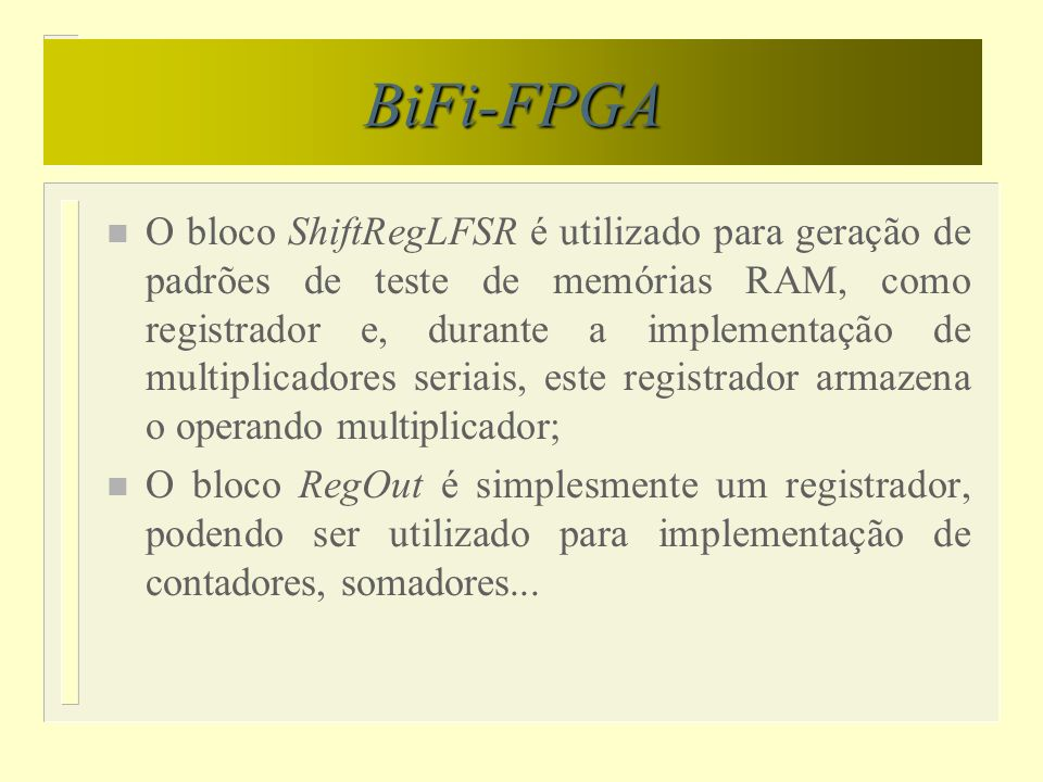 BiFi-FPGA n O bloco ShiftRegLFSR é utilizado para geração de padrões de teste de memórias RAM, como registrador e, durante a implementação de multipli