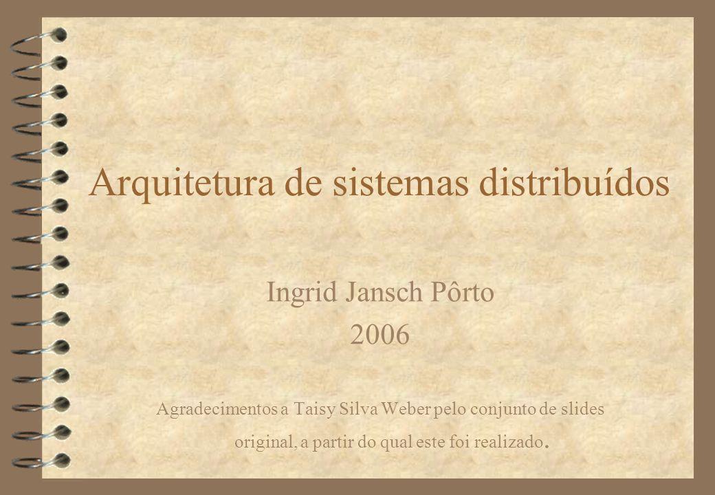 Arquitetura de sistemas distribuídos Ingrid Jansch Pôrto 2006 Agradecimentos a Taisy Silva Weber pelo conjunto de slides original, a partir do qual es