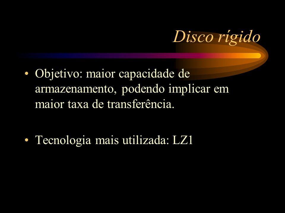 Disco rígido Objetivo: maior capacidade de armazenamento, podendo implicar em maior taxa de transferência. Tecnologia mais utilizada: LZ1