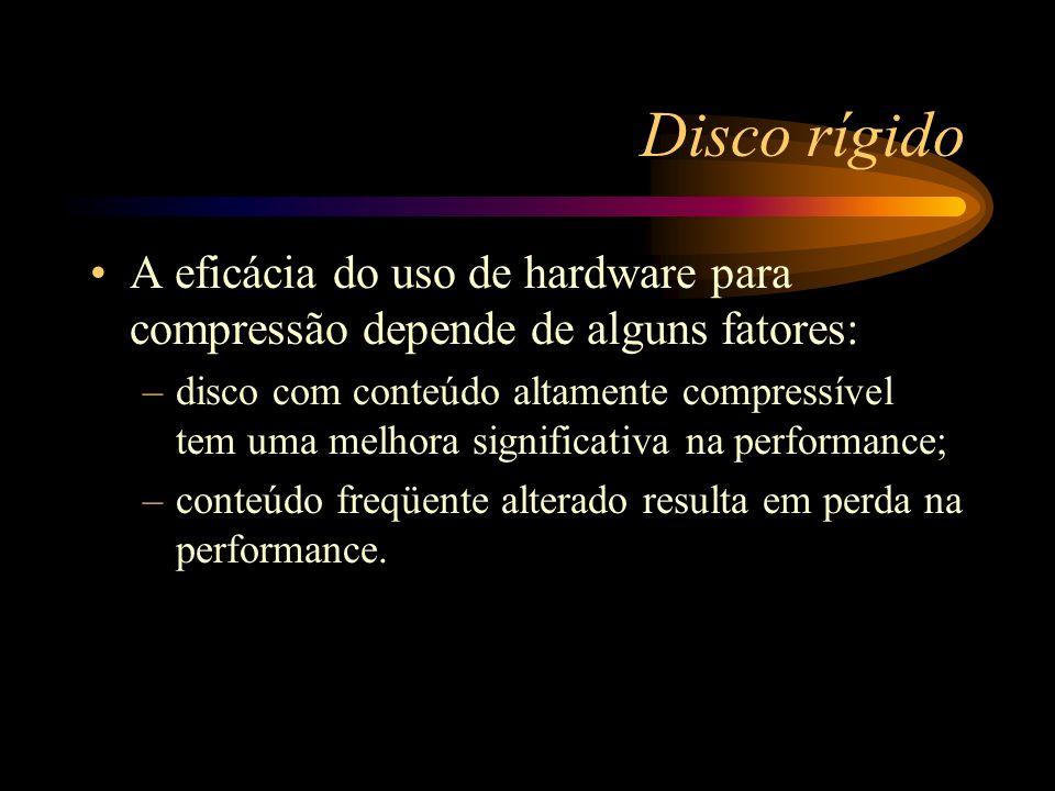 Disco rígido A eficácia do uso de hardware para compressão depende de alguns fatores: –disco com conteúdo altamente compressível tem uma melhora signi