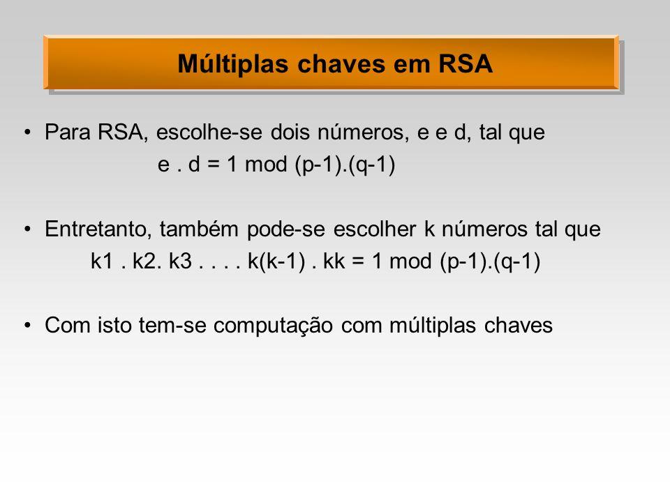 Múltiplas chaves em RSA Para RSA, escolhe-se dois números, e e d, tal que e.