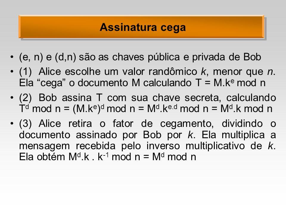 Assinatura cega (e, n) e (d,n) são as chaves pública e privada de Bob (1)Alice escolhe um valor randômico k, menor que n.
