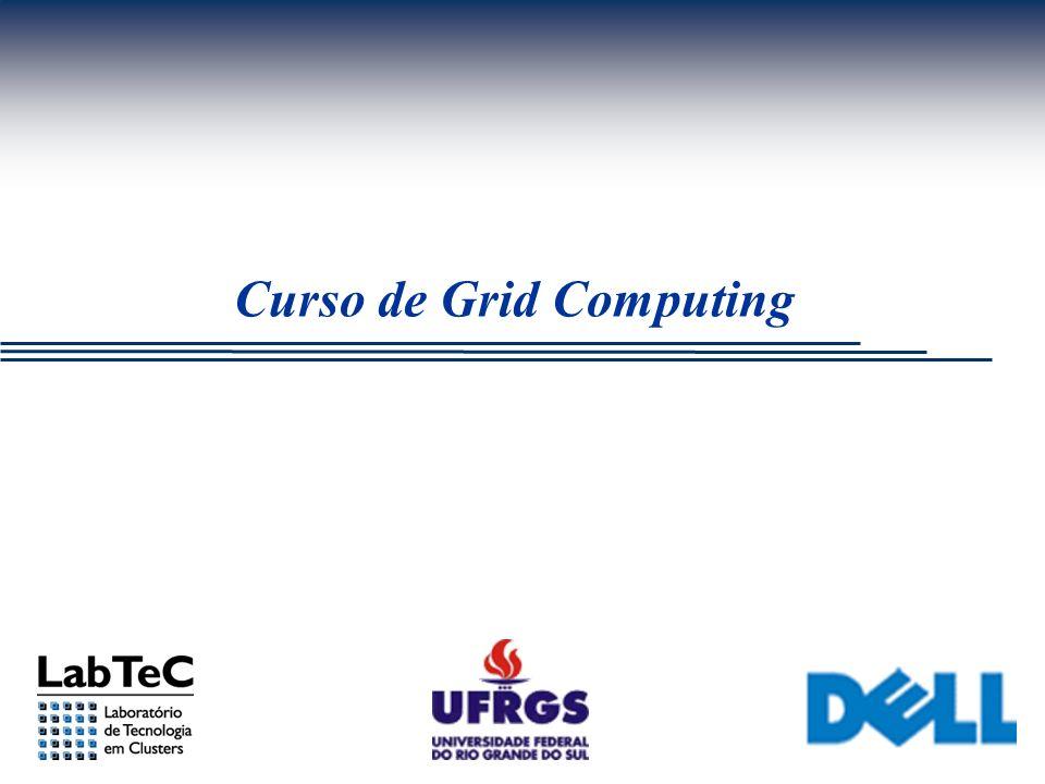 LabTeC – II/UFRGS/DELL - Instalação Automatizada – M7-42/22 Atributos RSL (GRAM) (queue=string) Nome da fila na qual o job deve ser submetido (project=string) Direciona o job para um project account específico (hostCount=integer) Somente aplicável em multi-computadores SMP Define o número de nodos usados para distribuir os count processos