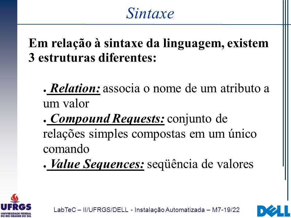 LabTeC – II/UFRGS/DELL - Instalação Automatizada – M7-19/22 Sintaxe Em relação à sintaxe da linguagem, existem 3 estruturas diferentes: Relation: asso