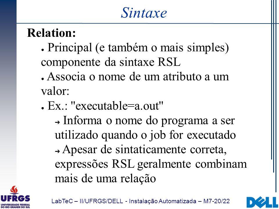 LabTeC – II/UFRGS/DELL - Instalação Automatizada – M7-20/22 Sintaxe Relation: Principal (e também o mais simples) componente da sintaxe RSL Associa o