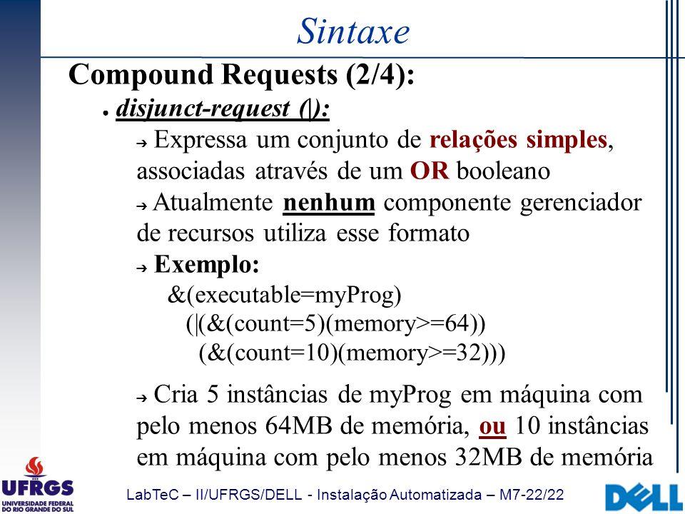 LabTeC – II/UFRGS/DELL - Instalação Automatizada – M7-22/22 Sintaxe Compound Requests (2/4): disjunct-request (|): Expressa um conjunto de relações si